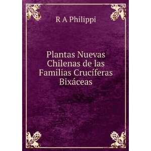 de las Familias Crucíferas Bixáceas: R A Philippi: Books