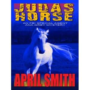 Judas Horse An FBI Special Agent Ana Grey Mystery