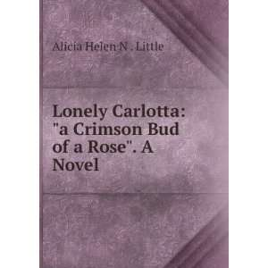Crimson Bud of a Rose. A Novel: Alicia Helen N . Little: Books