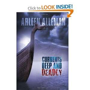 Currents Deep and Deadly (9781453539293): Arleen Alleman: Books