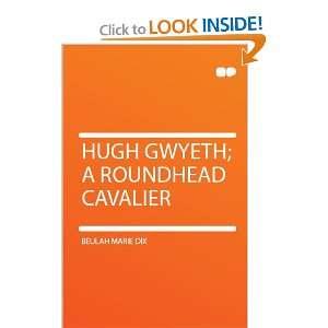 Hugh Gwyeth; a Roundhead Cavalier Beulah Marie Dix Books