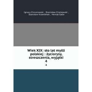 Wiek XIX: sto lat myÅ?li polskiej : życiorysy, streszczenia, wyjÄ