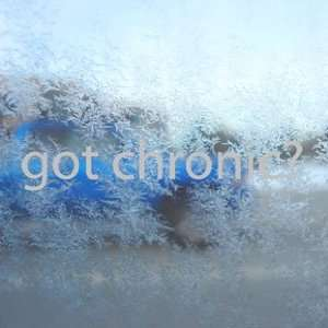 Got Chronic? Gray Decal Pot Weed Marijuana Window Gray