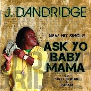 Ask Yo Baby Mama: J.Dandridge: Music