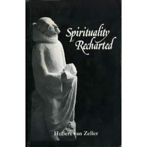 Spirituality Recharted (9780932506399): Hubert Van Zeller: Books