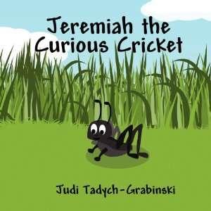 Jeremiah the Curious Cricket (9781456033446): Judi Tadych