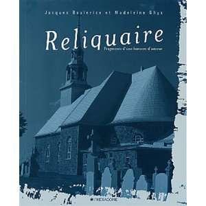 : RELIQUAIRE (9782890066755): Madeleine Ghys Jacques Boulerice: Books