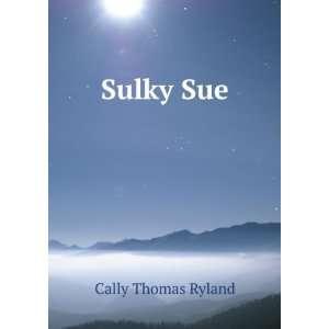 Sulky Sue Cally Thomas Ryland Books