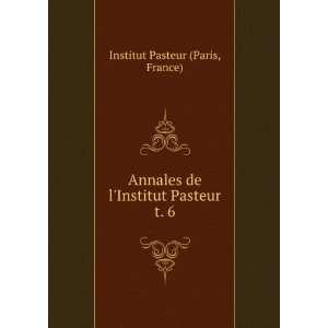 de lInstitut Pasteur. t. 6 France) Institut Pasteur (Paris Books