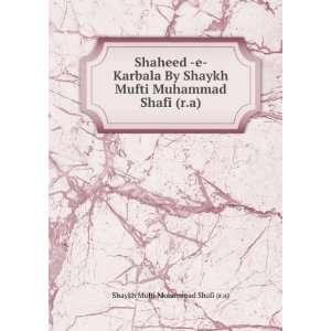 Shaheed  e  Karbala By Shaykh Mufti Muhammad Shafi (r.a