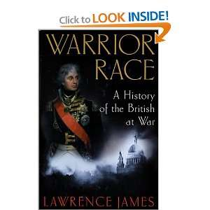 Warrior Race A History of the British at War Lawrence James Books