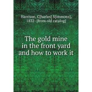 The gold mine in the front yard and how to work it C