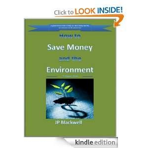 How to Save Money and The Environment: JP Blackwell:
