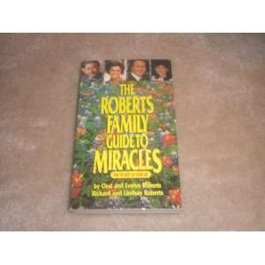 The Roberts Family Guide to Miracles Oral Roberts Books