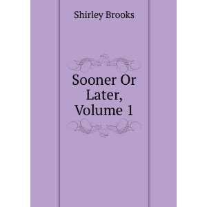 Sooner Or Later, Volume 1 Shirley Brooks Books