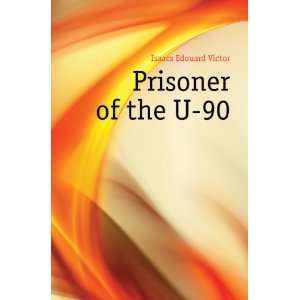 Prisoner of the U 90 Isaacs Edouard Victor Books