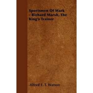 Marsh, The Kings Trainer (9781446503348): Alfred E. T. Watson: Books