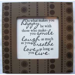 make you smile, laugh as much as you breathe, love as long as you live