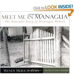 Meet Me in Managua The Powerful Story of Nicaragua Reborn