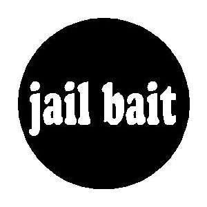 Jail bait Pinback Button 1.25 Pin / Badge Jailbait Young Funny