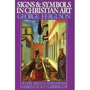 SIGNS & SYMBOLS IN CHRISTIAN ART with illustrations from paintings of