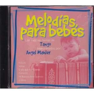 Melodias Para Bebes   Los Mejores Temas de Tango Angel Mahler Music