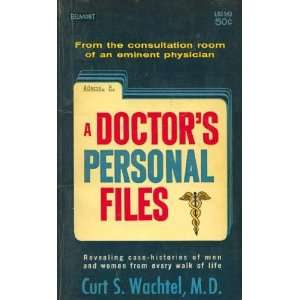 A Doctors Personal Files Curt S. Wachtel Books