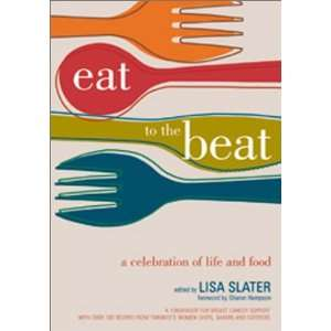 Eat to the Beat A Celebration of Life and Food