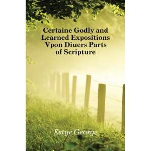 Certaine Godly and Learned Expositions Vpon Diuers Parts