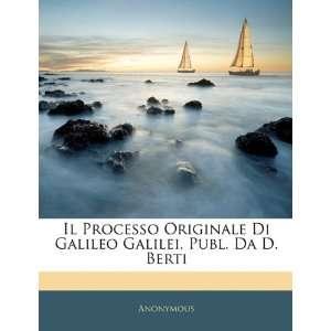 Il Processo Originale Di Galileo Galilei, Publ. Da D. Berti (Italian