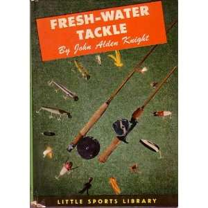 FRESH WATER TACKLE (Little Sports Library) John Alden Knight