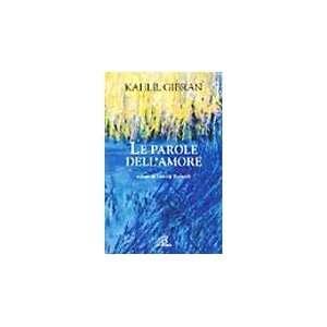 Le parole dellamore (9788831523653): Kahlil Gibran: Books