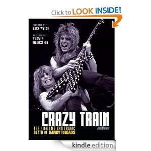 CRAZY TRAIN THE HIGH LIFE AND TRAGIC DEATH OF RANDY RHOADS [Kindle