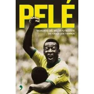 Pele Memorias del mejor futbolista de todos los tiempos/ Memories of