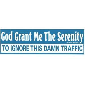God Grant Me The Serenity TO IGNORE THIS DAMN TRAFFIC decal bumper