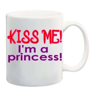 KISS ME! IM A PRINCESS! Mug Coffee Cup 11 oz: Everything