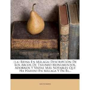 En Málaga: Descripción De Los Arcos De Triunfo Monumentos, Adornos