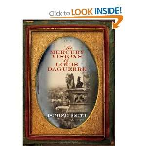 The Mercury Visions of Louis Daguerre A Novel Dominic Smith Books